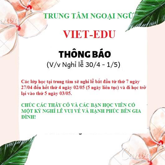 Trung tâm ngoại ngữ VIET-EDU thông báo lịch nghỉ lễ 30/4-01/05